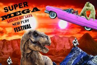 Super Mega Molten Lava Hot New Play Festival